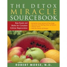 The Detox Miracle Sourcebook by Robert Morse nd